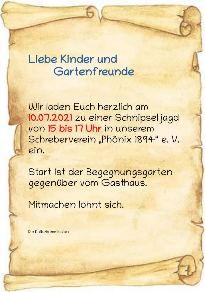 """Liebe Kinder und Gartenfreunde Wir laden Euch herzlich am 10.07.2021 zu einer Schnipseljagd von 15 bis 17 Uhr in unserem Schreberverein """"Phönix 1894"""" e. V. ein. Start ist der Begegnungsgarten gegenüber vom Gasthaus. Mitmachen lohnt sich. Die Kulturkommission"""
